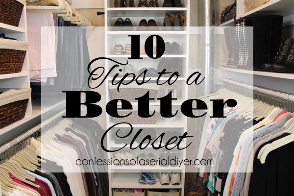 10 Tips To A Better Closet Confessions Of A Serial Do It Yourselfer