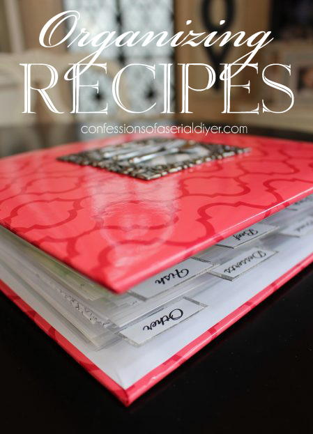 The perfect way to ORGANIZE RECIPES from Confessions of a Serial Do-it-Yourselfer