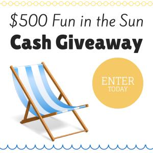 $500 Fun in the Sun Cash Giveaway!!!
