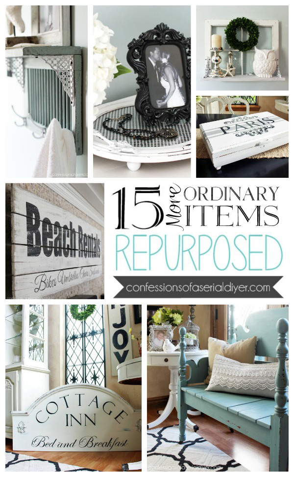 15 Ordianary items REPURPOSED from Confessions of a Serial Do-it-Yourselfer