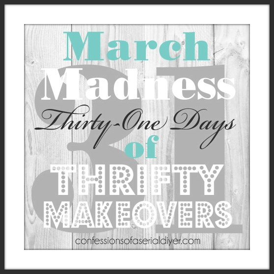 March Madness, 31 Thrifty Makeovers in 31 Days!! Confessions of a Serial Do-it-Yourselfer