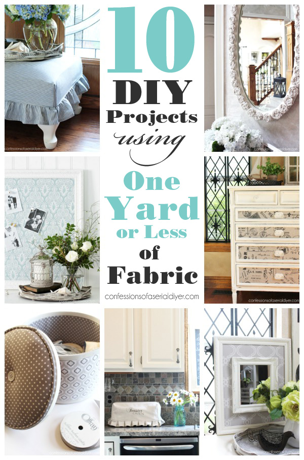 10 DIY Projects that use a yard or less or less of fabric from Confessionsofaserialdiyer.com
